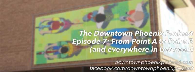 The Downtown Phoenix Podcast Episode 7 cover image (release date: 14 April 2014)