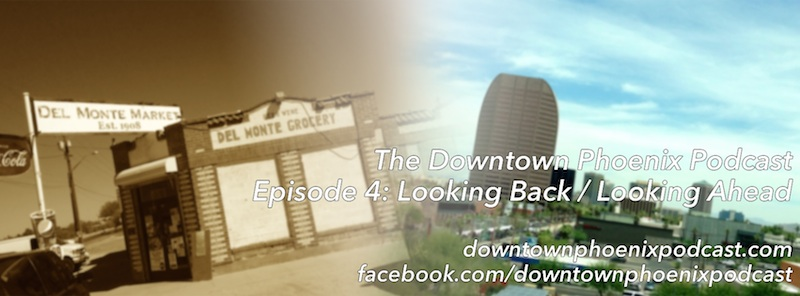 The Downtown Phoenix Podcast: Episode 4 cover image (release: 24 March 2014)