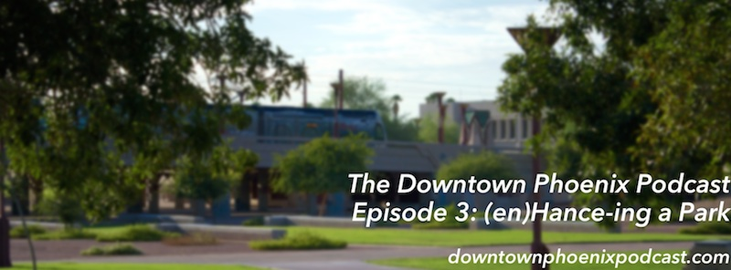 The Downtown Phoenix Podcast: Episode 3 cover image (release: 17 March 2014)