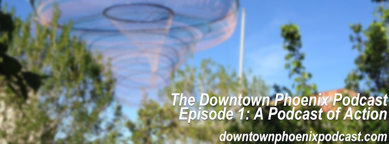 The Downtown Phoenix Podcast: Episode 1 cover image (release: 3 March 2014)